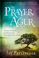 The Prayer of Agur: Ancient Wisdom for Discovering Your Sweet Spot in Life 052565383X Book Cover