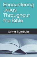 Encountering Jesus Throughout the Bible 0965738930 Book Cover