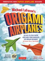 Michael LaFosse's Origami Airplanes: 28 Easy-to-Fold Paper Airplanes from America's Top Origami Designer! 4805313609 Book Cover