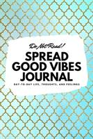 Do Not Read! Spread Good Vibes Journal: Day-To-Day Life, Thoughts, and Feelings (6x9 Softcover Lined Journal / Notebook) 1222215403 Book Cover