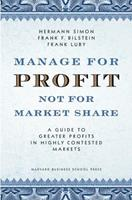Manage for Profit, Not for Market Share: A Guide to Greater Profits in Highly Contested Markets 1591395267 Book Cover