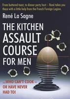 The Kitchen Assault Course for Men Who Can't Cook - Or Have Never Had To!. Ren La Sagne 1849340005 Book Cover