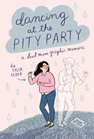 Dancing at the Pity Party: A Dead Mom Graphic Memoir