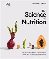 The Science of Nutrition: Debunk the Diet Myths and Learn How to Eat Responsibly for Health and Happiness 0744039894 Book Cover