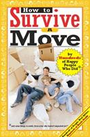 How to Survive A Move: by Hundreds of Happy People Who Did and Some Things to Avoid, From a Few Who Haven't Unpacked Yet (Hundreds of Heads Survival Guides) 0974629251 Book Cover