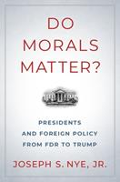 Do Morals Matter?: Presidents and Foreign Policy from FDR to Trump 0197586295 Book Cover