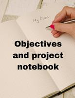 Objectives and Project Notebook: Make your dreams come true by organizing yourself! -- 100 pages -- Task Organization -- Project Tracker -- To Do List -- Notes -- Budget -- Time Management -- Business 1676816380 Book Cover