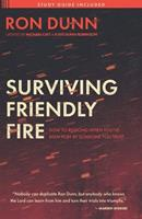 Surviving Friendly Fire: How to Respond When You've Been Hurt by Someone You Trust 1619583143 Book Cover