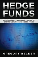 Hedge Funds: Comprehensive Beginner's Guide to create Wealth using Hedge Funds 1074993845 Book Cover
