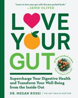 Love Your Gut: An Easy-to-Digest Guide to Health and Happiness from the Inside Out