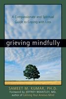 Grieving Mindfully: A Compassionate and Spiritual Guide to Coping with Loss 1572244011 Book Cover