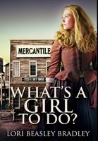 What's A Girl To Do: Premium Hardcover Edition 1034280937 Book Cover
