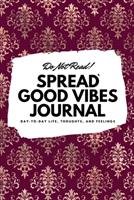 Do Not Read! Spread Good Vibes Journal: Day-To-Day Life, Thoughts, and Feelings (6x9 Softcover Journal / Notebook) 1087830869 Book Cover
