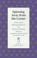 Spinning Away from the Center: Stories about Homesickness and Homecoming from the Flannery O'Connor Award for Short Fiction 0820356611 Book Cover