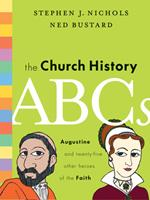 The Church History ABCs: Augustine and 25 Other Heroes of the Faith 1433514729 Book Cover