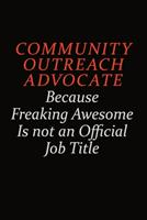 Community Outreach Advocate Because Freaking Awesome Is Not An Official Job Title: Career journal, notebook and writing journal for encouraging men, women and kids. A framework for building your caree 1691052981 Book Cover