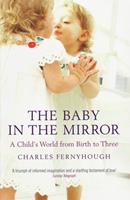 The Baby in the Mirror: A Child's World from Birth to Three 184708074X Book Cover