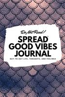 Do Not Read! Spread Good Vibes Journal: Day-To-Day Life, Thoughts, and Feelings (6x9 Softcover Journal / Notebook) 1087830532 Book Cover
