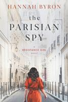 The Parisian Spy: Absolutely Heartbreaking and Gripping WW2 Love Story (A Resistance Girl Novel) 9083089231 Book Cover