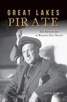 Great Lakes Pirate: The Adventures of Roaring Dan Seavey 146714617X Book Cover