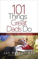 101 Things Great Dads Do: Small Acts That Make a Big Difference 0736973990 Book Cover