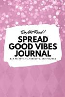 Do Not Read! Spread Good Vibes Journal: Day-To-Day Life, Thoughts, and Feelings (6x9 Softcover Journal / Notebook) 1087830745 Book Cover