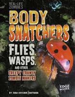 Body Snatchers: Flies, Wasps, and Other Creepy Crawly Zombie Makers 1515724808 Book Cover