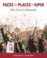 Faces and Places of IUPUI: Fifty Years in Indianapolis (Well House Books)