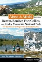 Afoot and Afield: Denver, Boulder, Fort Collins, and Rocky Mountain National Park: 184 Spectacular Outings in the Colorado Rockies 0899977553 Book Cover