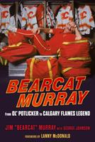 Bearcat Murray: From Ol' Potlicker to Calgary Flames Legend 162937914X Book Cover