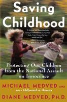 Saving Childhood: Protecting Our Children from the National Assault on Innocence 0060173726 Book Cover