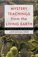 Mystery Teachings from the Living Earth: An Introduction to Spiritual Ecology 157863489X Book Cover