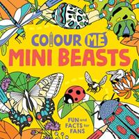 Colour Me: Mini Beasts: Fun and Facts for Fans 1780557663 Book Cover