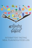 Intermittent Fasting Meal Planner & Food Log: 8 Hours Fed, 16 Hours Fasted 1661368298 Book Cover