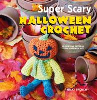 Super Scary Halloween Crochet: 35 gruesome patterns to sink your hook into 1782494693 Book Cover