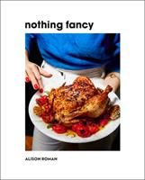 Nothing Fancy : The Art of Having People Over Book Cover