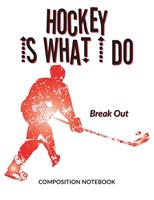Hockey Is What I Do School Composition Wide-Lined Notebook: Break Out (Sports Composition Notebook) 1710078391 Book Cover