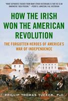 How the Irish Won the American Revolution: A New Look at the Forgotten Heroes of America's War of Independence 1634503813 Book Cover