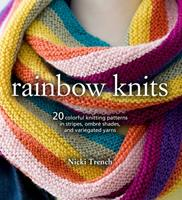 Rainbow Knits: 20 colorful knitting patterns in stripes, ombré shades, and variegated yarns 1782495649 Book Cover