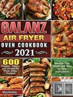 Galanz Air Fryer Oven Cookbook 2021: 600 Popular, Savory and Simple Air Fryer Oven Recipes to Manage Your Health with Step by Step Instructions 1801663963 Book Cover