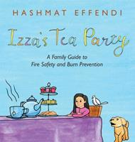 Izza's Tea Party: A Family Guide to Fire Safety and Burn Prevention 1665519770 Book Cover