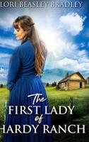 The First Lady of Hardy Ranch: Large Print Hardcover Edition 1034245678 Book Cover