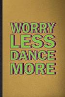 Worry Less Dance More: Lined Notebook For Modern Dance Performance. Funny Ruled Journal For Dancer Music Dancing. Unique Student Teacher Blank Composition/ Planner Great For Home School Office Writing 1676783334 Book Cover