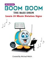 Boom Boom the Bass Drum - Learn 24 Music Notation Signs: Learn 24 Music Notation Signs 1985580500 Book Cover