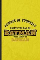 Always Be Yourself Unless You Can Be Batman Then Always Be Batman: Funny Blank Lined Cartoonist Comic Video Notebook/ Journal, Graduation Appreciation Gratitude Thank You Souvenir Gag Gift, Superb Gra 1676728570 Book Cover