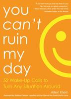 You Can't Ruin My Day: 52 Wake-Up Calls to Turn Any Situation Around 1632280221 Book Cover