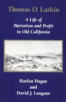 Thomas O. Larkin: A Life of Patriotism and Profit in Old California 0806127333 Book Cover
