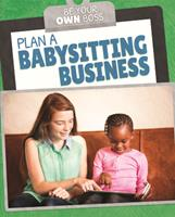 Plan a Babysitting Business 172531889X Book Cover