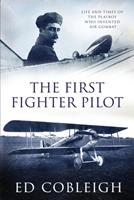 The First Fighter Pilot - Roland Garros: The Life and Times of the Playboy Who Invented Air Combat 1629671568 Book Cover