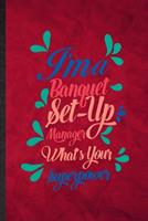 I'm a Banquet Set Up Manager What's Your Superpower: Funny Blank Lined Banquet Feast Wine Dine Notebook/ Journal, Graduation Appreciation Gratitude Thank You Souvenir Gag Gift, Fashionable Graphic 110 1676744266 Book Cover
